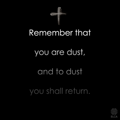 Remember that you are dust and to dust you will return